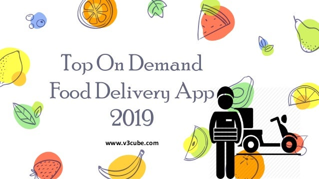 Top On Demand Food Delivery App 2019 www.v3cube.com