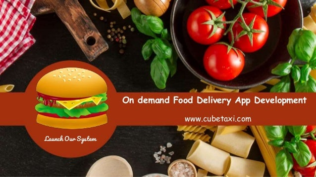 Launch Our System On demand Food Delivery App Development www.cubetaxi.com