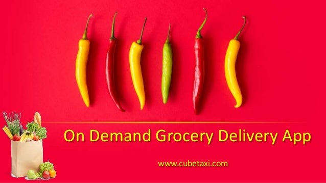 On Demand Grocery Delivery App www.cubetaxi.com