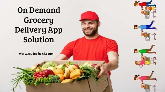 On Demand Grocery Delivery App Solution www.cubetaxi.com