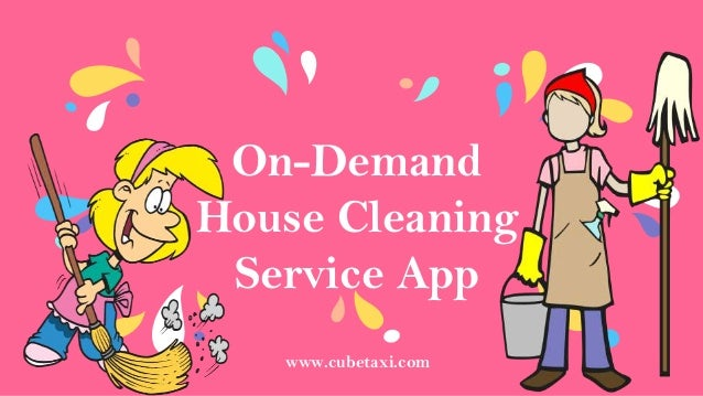On-Demand House Cleaning Service App www.cubetaxi.com