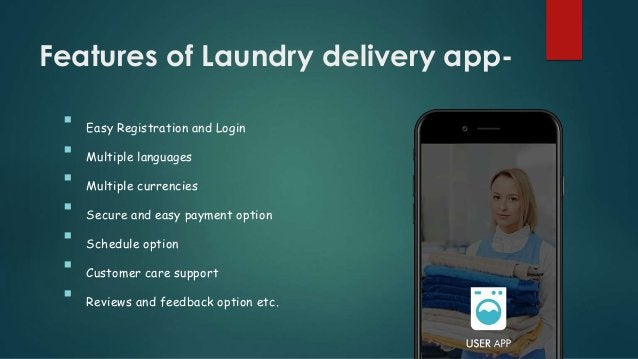 Features of Laundry delivery app-  Easy Registration and Login  Multiple languages  Multiple currencies  Secure and ea...