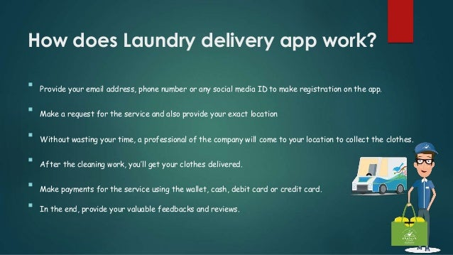 How does Laundry delivery app work?  Provide your email address, phone number or any social media ID to make registration...