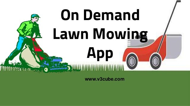 On Demand Lawn Mowing App www.v3cube.com