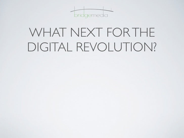 WHAT NEXT FOR THEDIGITAL REVOLUTION?