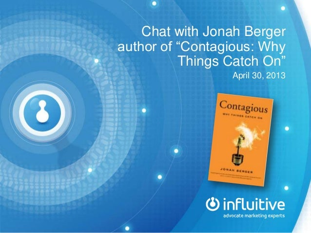 """Chat with Jonah Bergerauthor of """"Contagious: WhyThings Catch On""""April 30, 2013"""