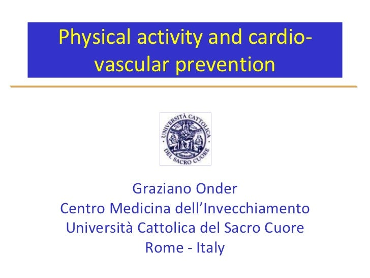 Physical activity and cardio-vascular prevention<br />Graziano Onder<br />Centro Medicina dell'Invecchiamento<br />Univers...