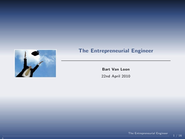 The Entrepreneurial Engineer           Bart Van Loon         22nd April 2010                          The Entrepreneurial ...