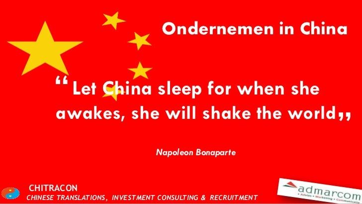 """Ondernemen in China      """" Let China sleep for when she       awakes, she will shake the world                            ..."""