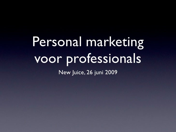 Personal marketing voor professionals     New Juice, 26 juni 2009