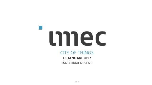 PUBLIC CITY OF THINGS 13 JANUARI 2017 JAN ADRIAENSSENS