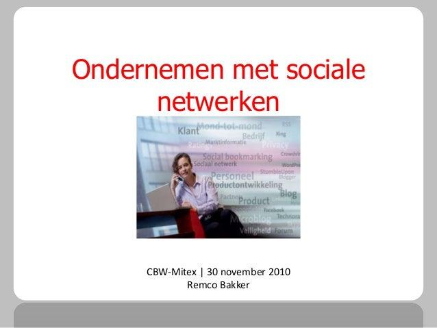 Ondernemen met sociale netwerken CBW-Mitex | 30 november 2010 Remco Bakker