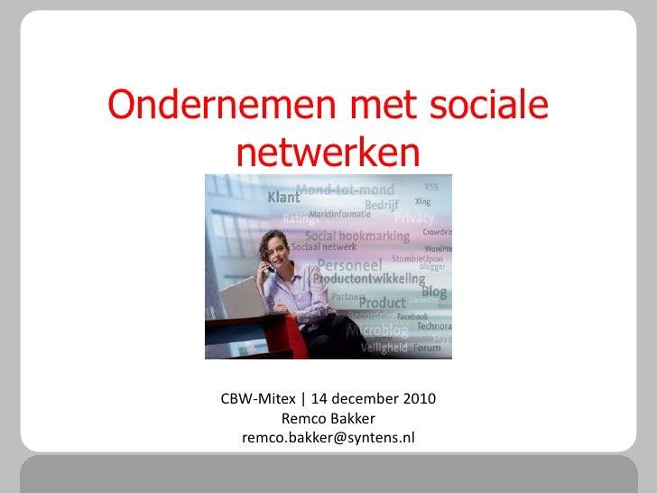 Ondernemen met sociale      netwerken     CBW-Mitex | 14 december 2010            Remco Bakker       remco.bakker@syntens.nl