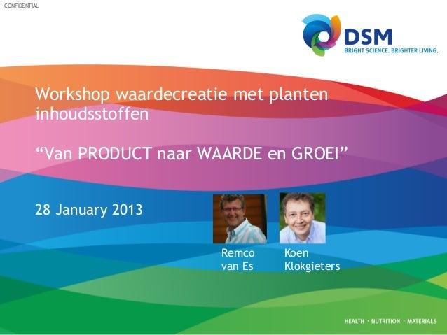 """CONFIDENTIAL  Workshop waardecreatie met planten inhoudsstoffen """"Van PRODUCT naar WAARDE en GROEI"""" 28 January 2013 Remco v..."""