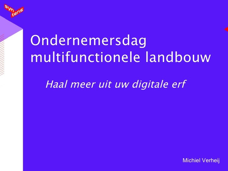 Ondernemersdag multifunctionele landbouw Haal meer uit uw digitale erf Michiel Verheij