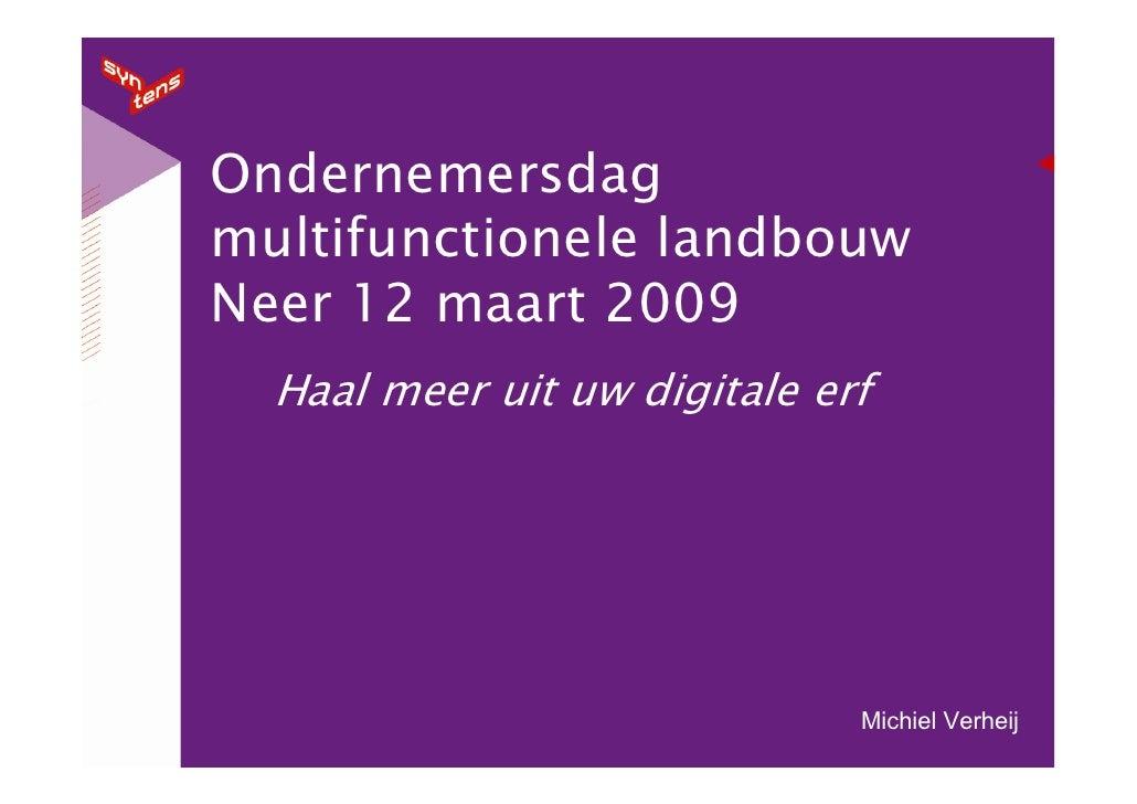 Ondernemersdag multifunctionele landbouw Neer 12 maart 2009   Haal meer uit uw digitale erf                               ...