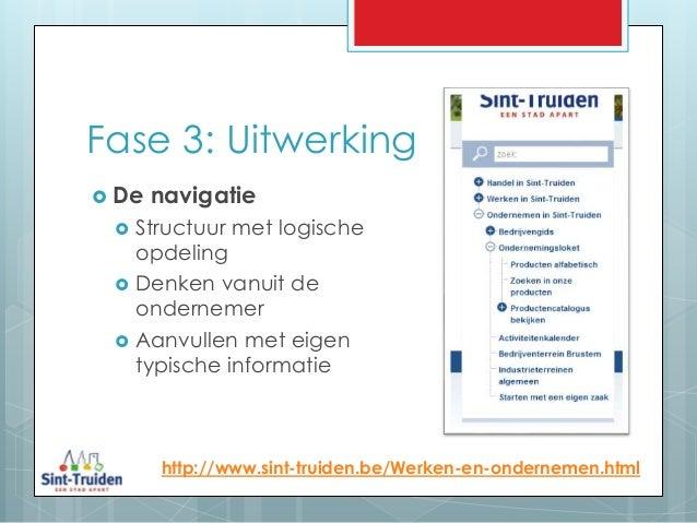 Fase 3: Uitwerking http://www.sint-truiden.be/Werken-en-ondernemen.html  De navigatie  Structuur met logische opdeling ...