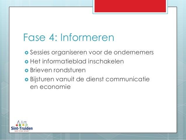 Fase 4: Informeren  Sessies organiseren voor de ondernemers  Het informatieblad inschakelen  Brieven rondsturen  Bijst...