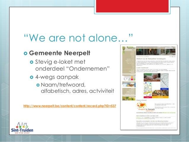 """""""We are not alone…""""  Gemeente Neerpelt  Stevig e-loket met onderdeel """"Ondernemen""""  4-wegs aanpak  Naam/trefwoord, alfa..."""