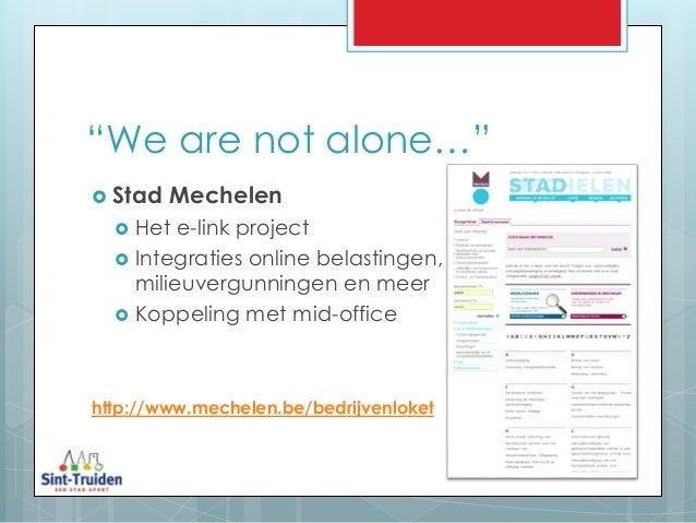 """""""We are not alone…""""  Stad Mechelen  Het e-link project  Integraties online belastingen, milieuvergunningen en meer  Ko..."""