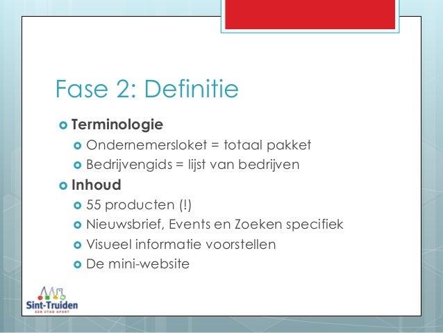 Fase 2: Definitie  Terminologie  Ondernemersloket = totaal pakket  Bedrijvengids = lijst van bedrijven  Inhoud  55 pr...