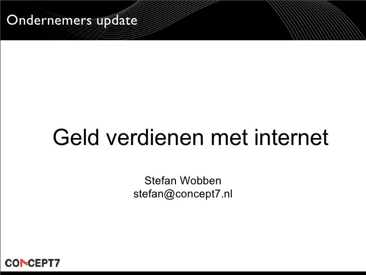 Ondernemers update           Geld verdienen met internet                    Stefan Wobben                  stefan@concept7...