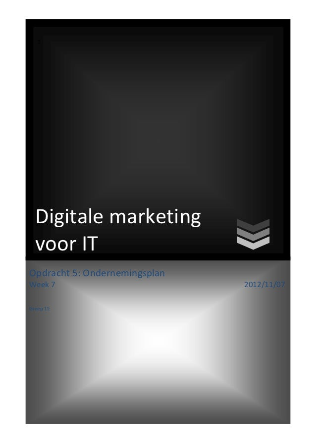 3  Digitale marketing  voor ITOpdracht 5: OndernemingsplanWeek 7                         2012/11/07Groep 11: