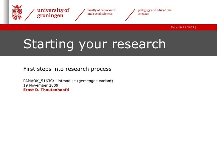 Starting your research First steps into research process PAMAOK_5163C: Lintmodule (gemengde variant)  19 November 2009 Ern...