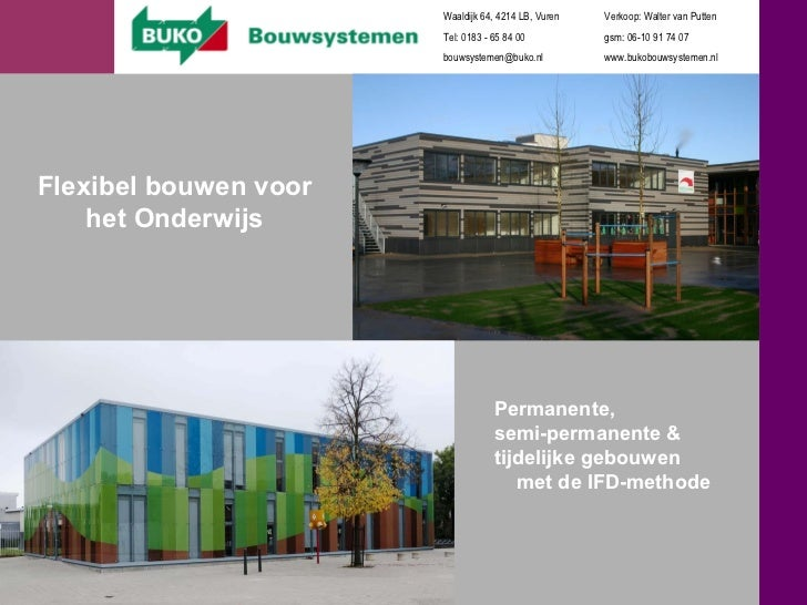 Flexibel bouwen voor het Onderwijs Permanente,  semi-permanente & tijdelijke gebouwen  met de IFD-methode Waaldijk 64, 421...