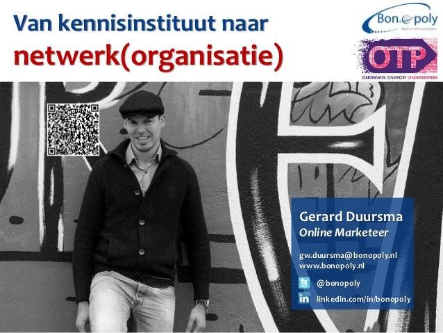 Van kennisinstituut naarnetwerk(organisatie)                           Gerard Duursma                           Online Mar...