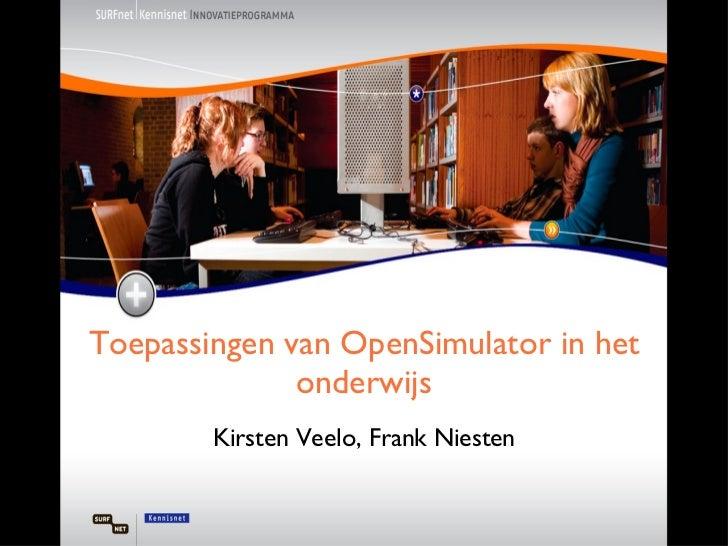 Toepassingen van OpenSimulator in het onderwijs Kirsten Veelo, Frank Niesten