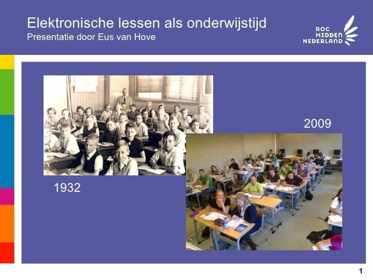 Elektronische lessen als onderwijstijd Presentatie door Eus van Hove 1932 2009