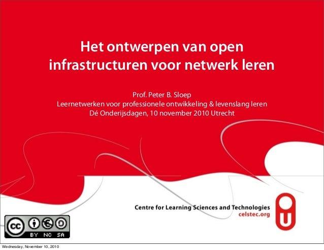 Het ontwerpen van open infrastructuren voor netwerk leren Prof. Peter B. Sloep Leernetwerken voor professionele ontwikkeli...