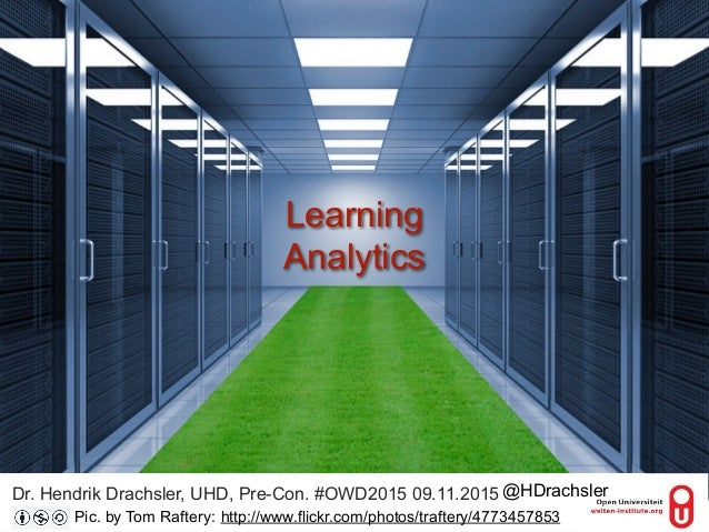 `` ` Dr. Hendrik Drachsler, UHD, Pre-Con. #OWD2015 09.11.2015 1 Learning Analytics http://www.flickr.com/photos/traftery/4...