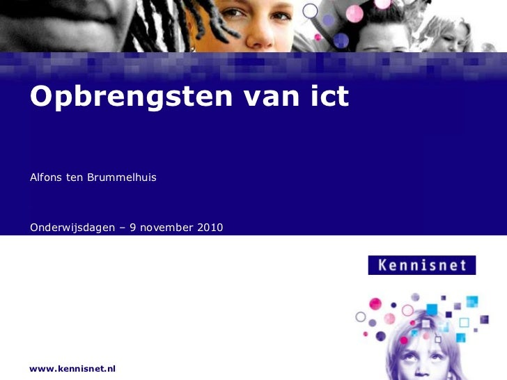 Opbrengsten van ict<br />Alfons ten Brummelhuis<br />Onderwijsdagen – 9 november 2010<br />