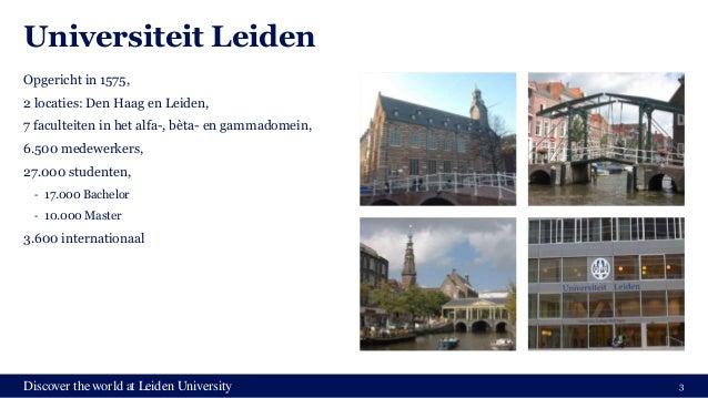 Discover the world at Leiden University Universiteit Leiden Opgericht in 1575, 2 locaties: Den Haag en Leiden, 7 faculteit...