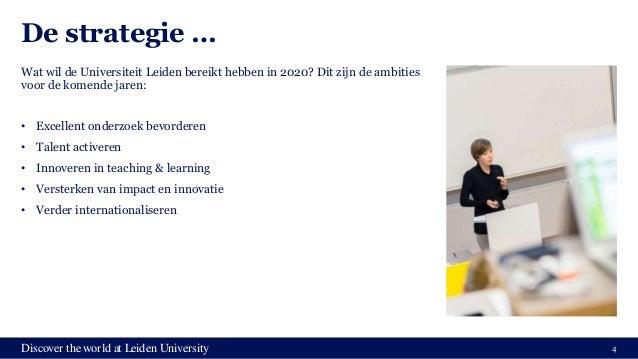 Discover the world at Leiden University De strategie … Wat wil de Universiteit Leiden bereikt hebben in 2020? Dit zijn de ...