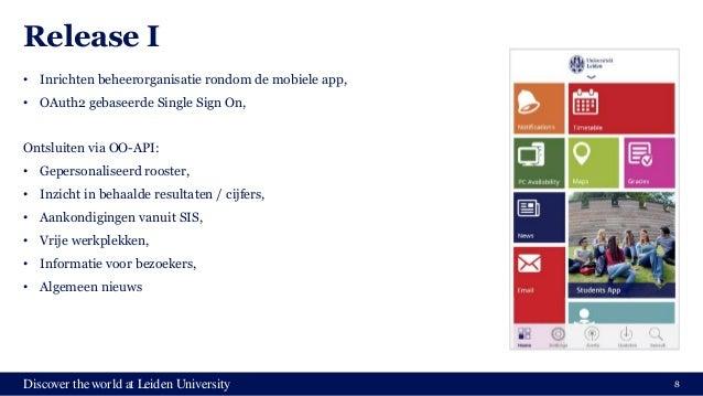 Discover the world at Leiden University Release I • Inrichten beheerorganisatie rondom de mobiele app, • OAuth2 gebaseerde...