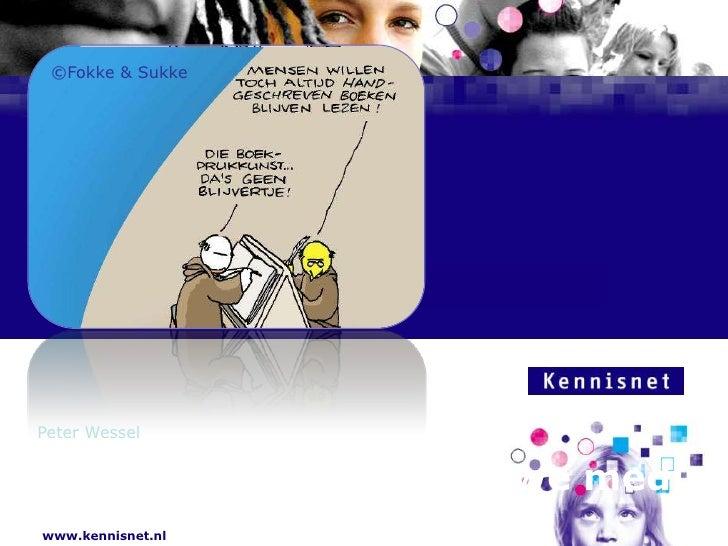 ©Fokke & Sukke     Peter Wessel     Peter Wessel                  Onderwijs & nieuwe media www.kennisnet.nl
