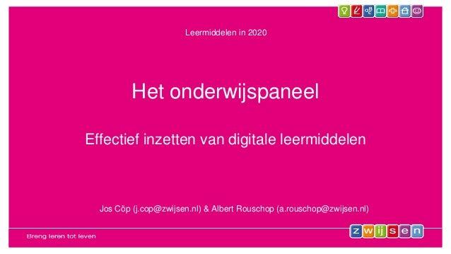 Het onderwijspaneel Effectief inzetten van digitale leermiddelen Leermiddelen in 2020 Jos Cöp (j.cop@zwijsen.nl) & Albert ...