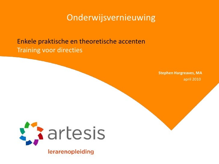 Onderwijsvernieuwing<br />Enkele praktische en theoretische accenten<br />Training voor directies<br />Stephen Hargreaves,...