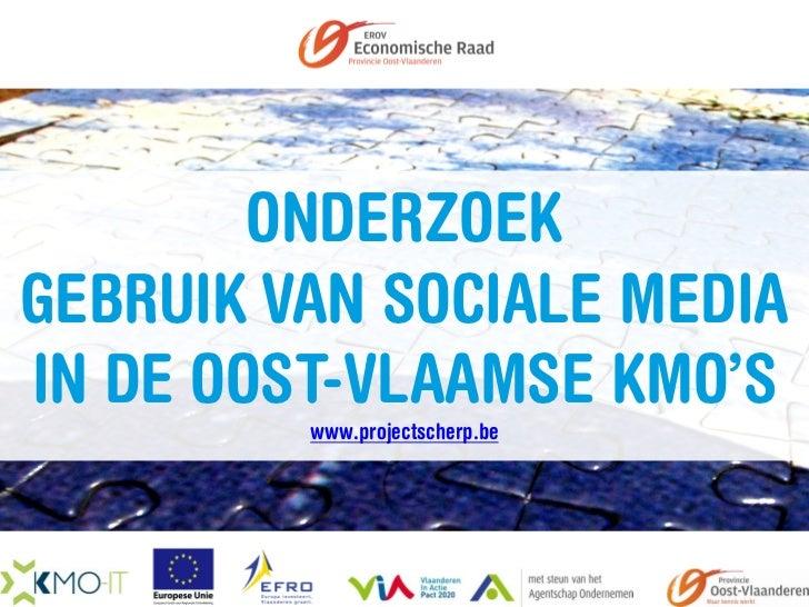 ONDERZOEKGEBRUIK VAN SOCIALE MEDIAIN DE OOST-VLAAMSE KMO'S         www.projectscherp.be