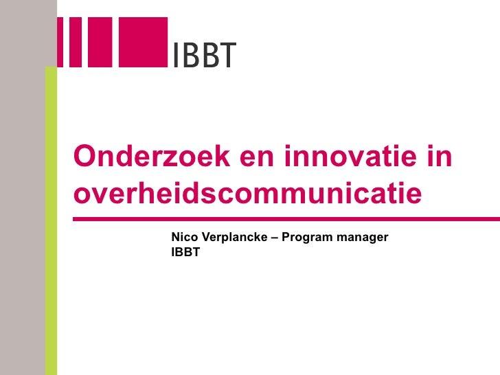 Onderzoek en innovatie in overheidscommunicatie Nico Verplancke – Program manager IBBT