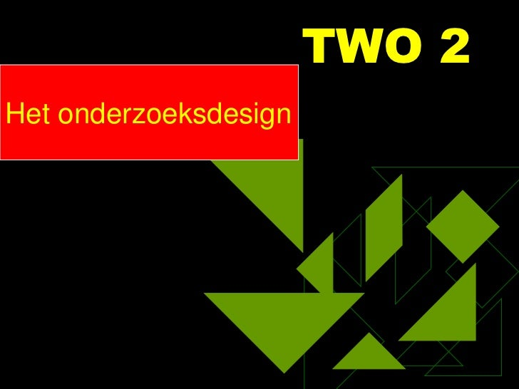 TWO 2Het onderzoeksdesign  Methodologie   Methodologie