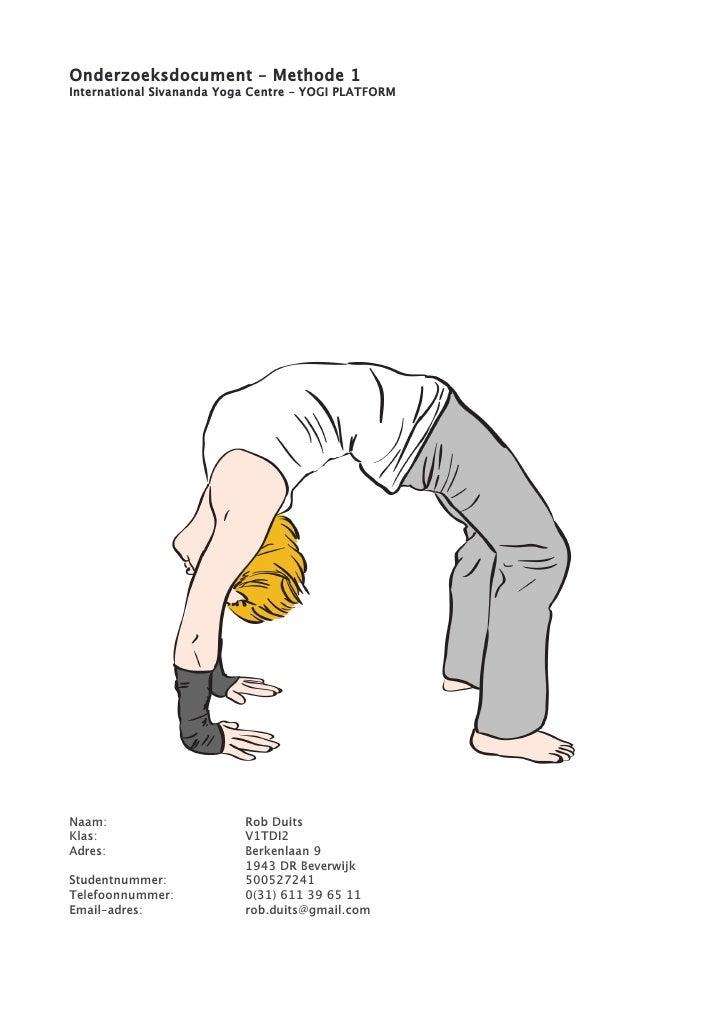 Onderzoeksdocument - Methode 1 International Sivananda Yoga Centre - YOGI PLATFORM     Naam:                      Rob Duit...