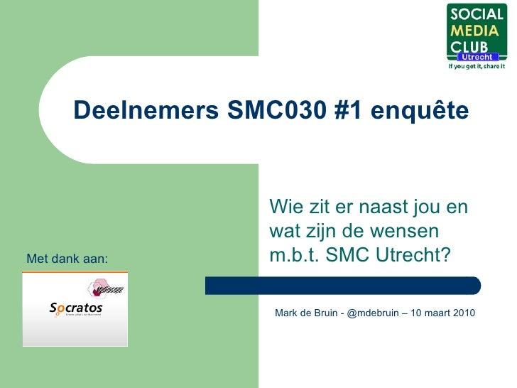 Deelnemers SMC030 #1 enquête Wie zit er naast jou en wat zijn de wensen m.b.t. SMC Utrecht?  Mark de Bruin - @mdebruin – 1...