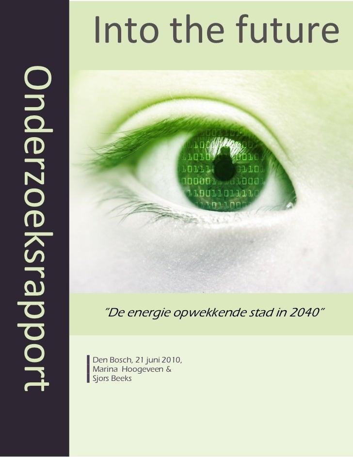 """Onderzoeksrapport   Into the future                      """"De energie opwekkende stad in 2040""""                    Den Bosch..."""