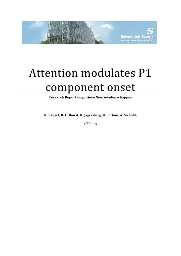 Attention modulates P1    component onset     Research Report Cognitieve Neurowetenschappen      K. Bangel, B. Hilhorst, K...
