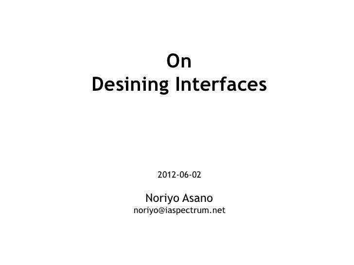 OnDesining Interfaces         2012-06-02      Noriyo Asano    noriyo@iaspectrum.net