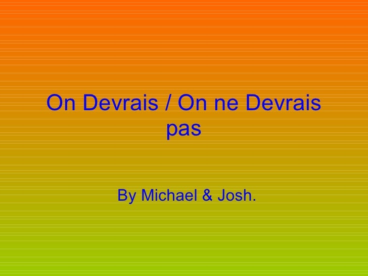On Devrais / On ne Devrais pas By Michael & Josh.